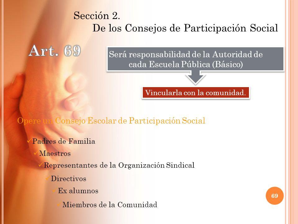Art. 69 De los Consejos de Participación Social Sección 2.