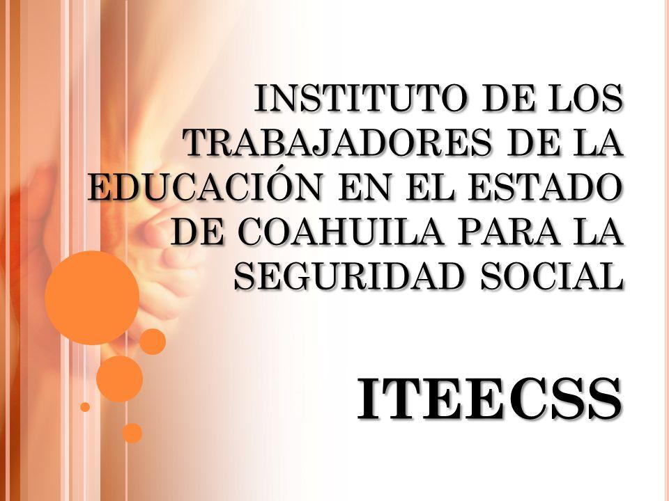 INSTITUTO DE LOS TRABAJADORES DE LA EDUCACIÓN EN EL ESTADO DE COAHUILA PARA LA SEGURIDAD SOCIAL