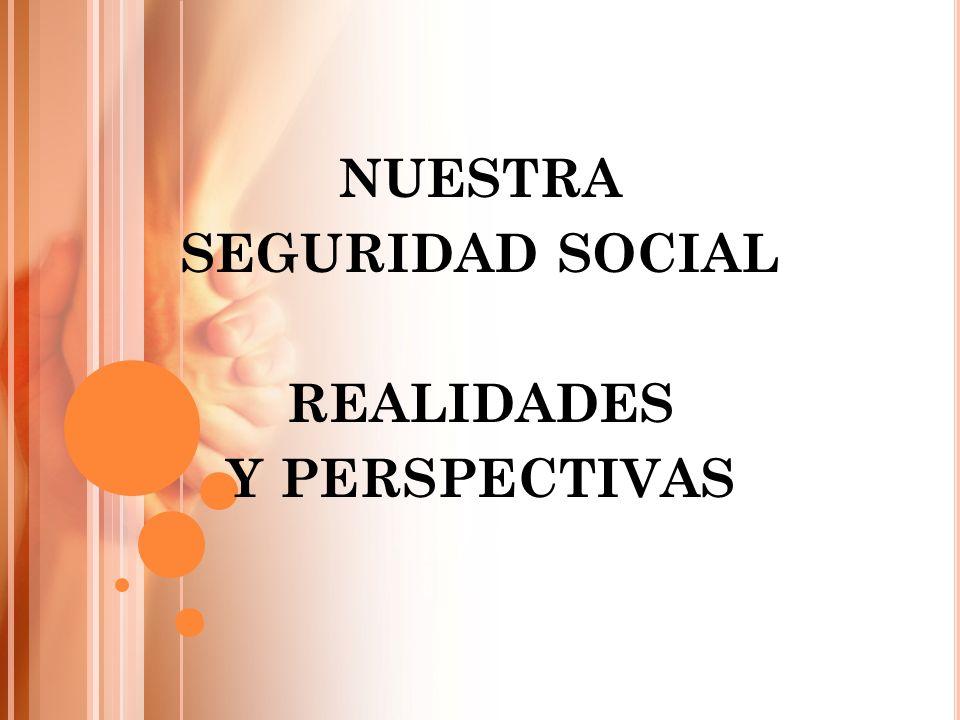 NUESTRA SEGURIDAD SOCIAL REALIDADES Y PERSPECTIVAS