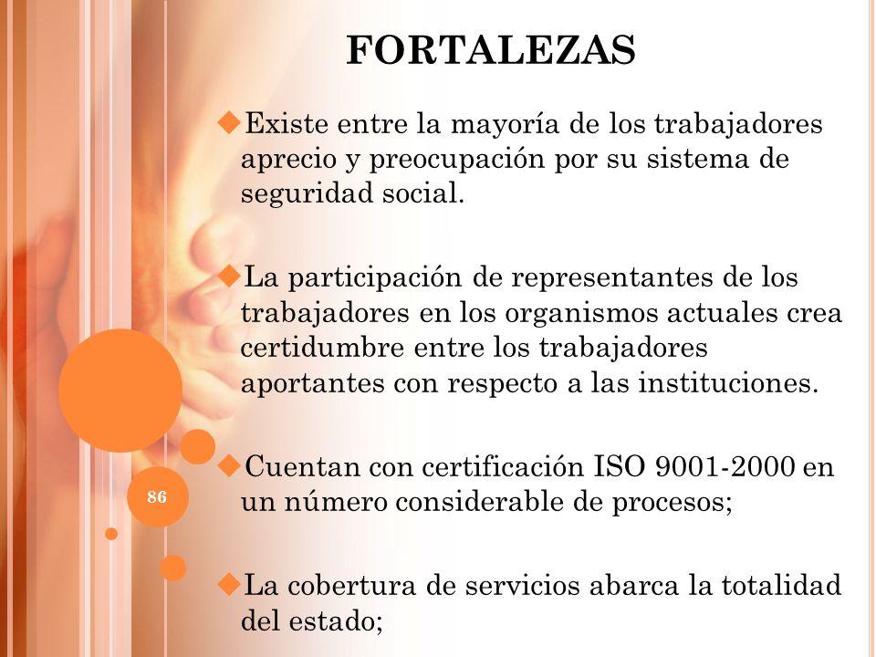 FORTALEZAS Existe entre la mayoría de los trabajadores aprecio y preocupación por su sistema de seguridad social.