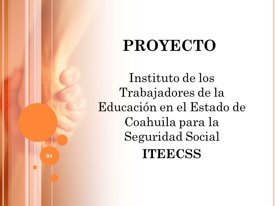 PROYECTO Instituto de los Trabajadores de la Educación en el Estado de Coahuila para la Seguridad Social.
