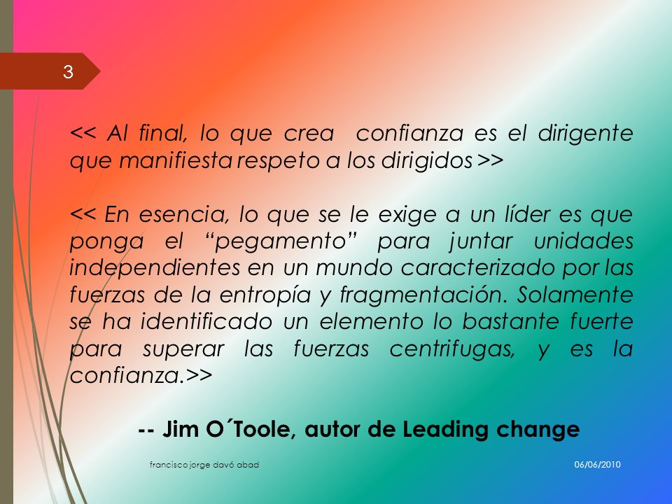 -- Jim O´Toole, autor de Leading change