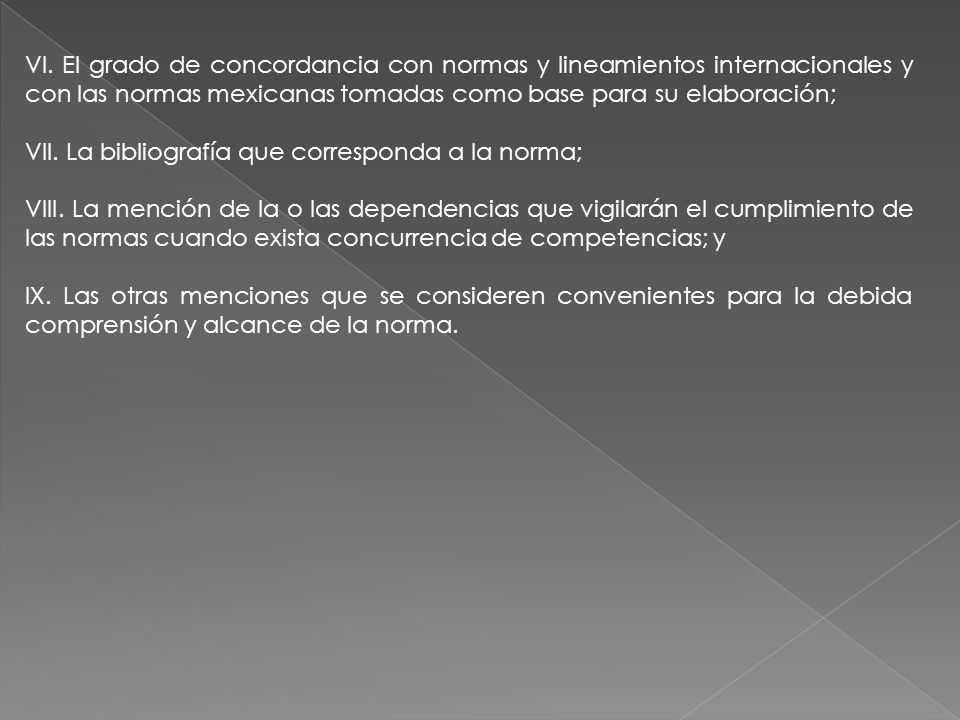 VI. El grado de concordancia con normas y lineamientos internacionales y con las normas mexicanas tomadas como base para su elaboración;