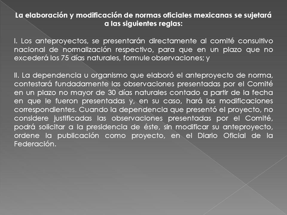 La elaboración y modificación de normas oficiales mexicanas se sujetará a las siguientes reglas: