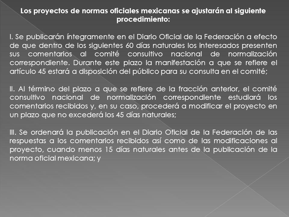 Los proyectos de normas oficiales mexicanas se ajustarán al siguiente procedimiento: