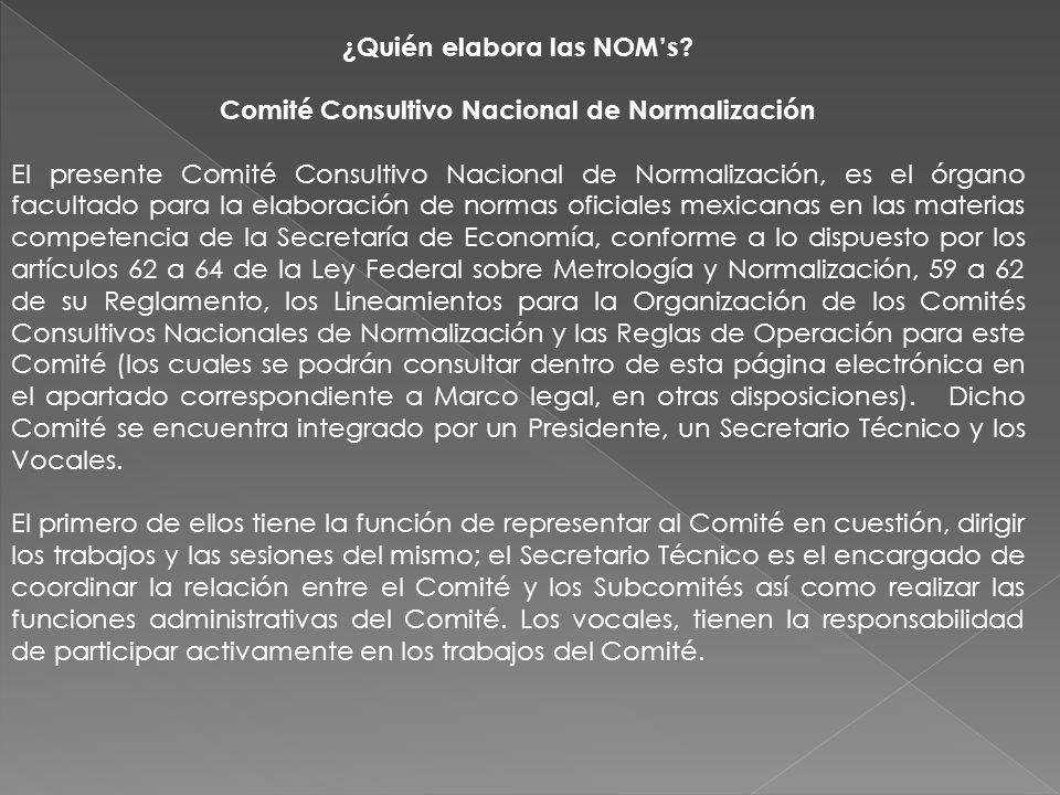 ¿Quién elabora las NOM's Comité Consultivo Nacional de Normalización