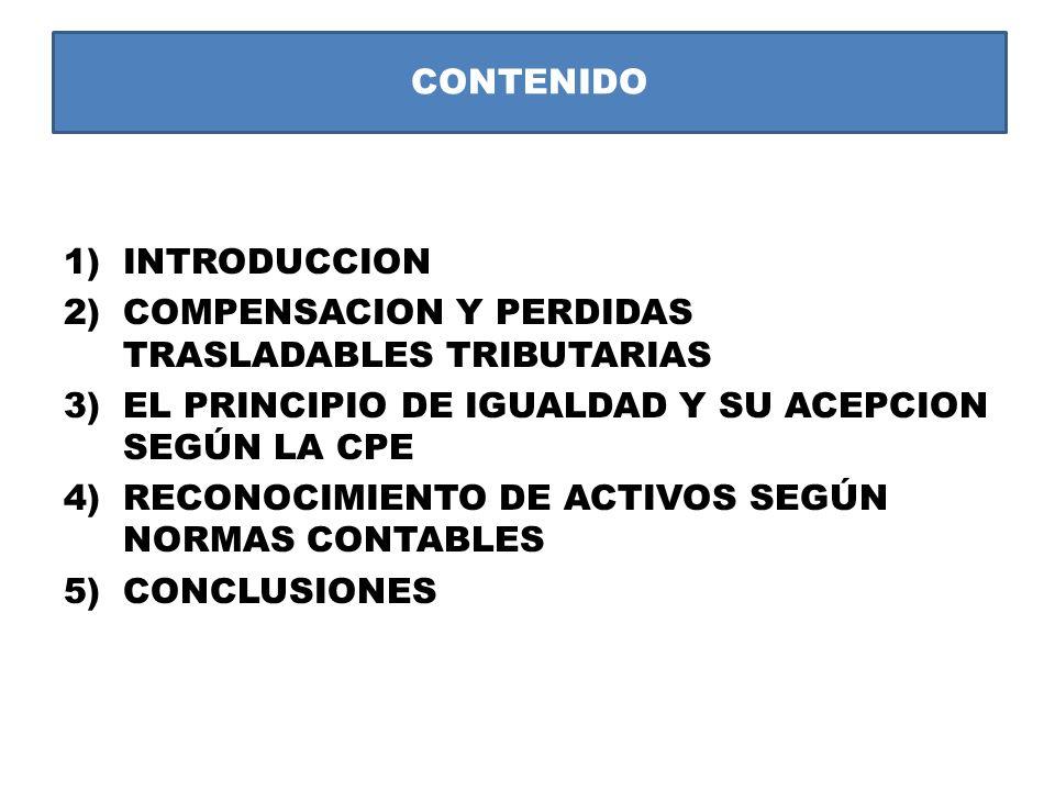 CONTENIDO INTRODUCCION. COMPENSACION Y PERDIDAS TRASLADABLES TRIBUTARIAS. EL PRINCIPIO DE IGUALDAD Y SU ACEPCION SEGÚN LA CPE.