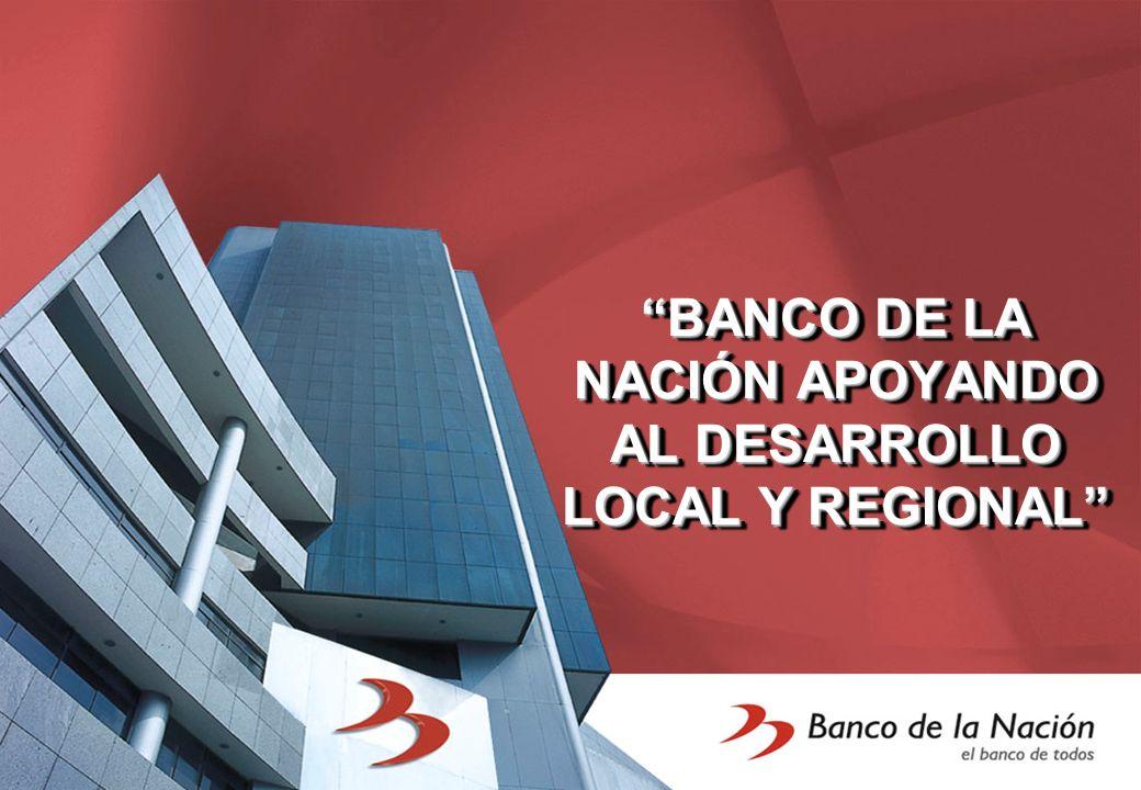 BANCO DE LA NACIÓN APOYANDO AL DESARROLLO LOCAL Y REGIONAL