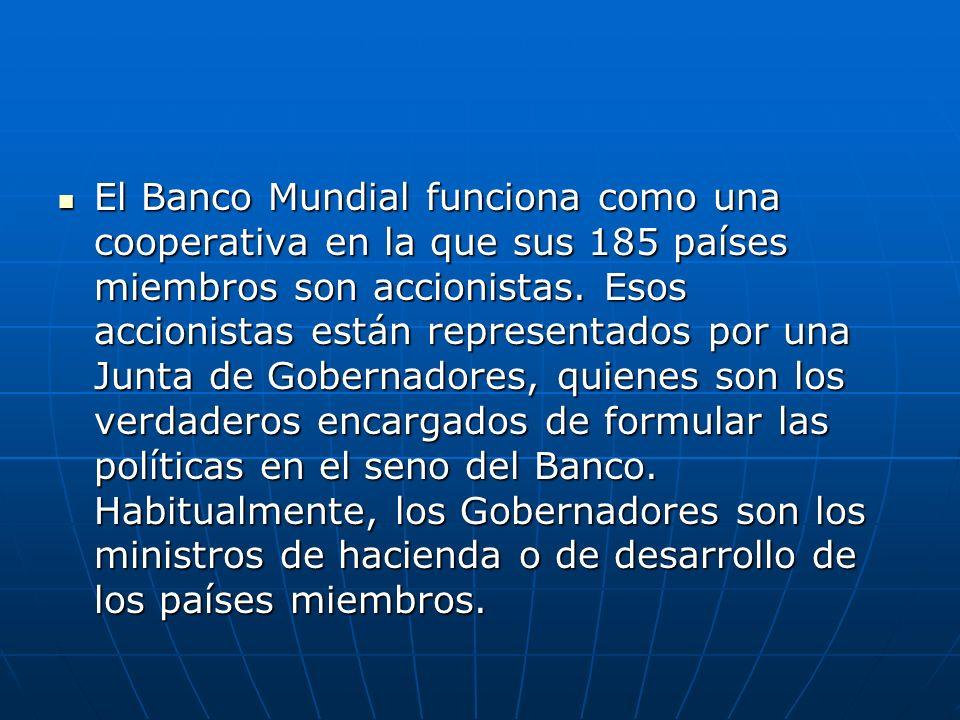El Banco Mundial funciona como una cooperativa en la que sus 185 países miembros son accionistas.