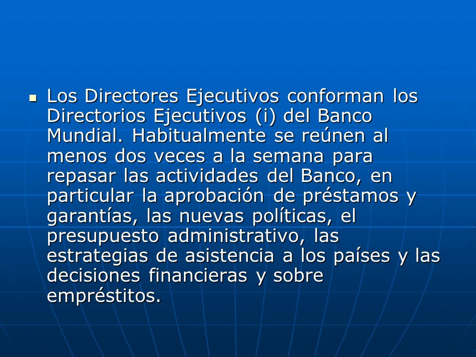 Los Directores Ejecutivos conforman los Directorios Ejecutivos (i) del Banco Mundial.