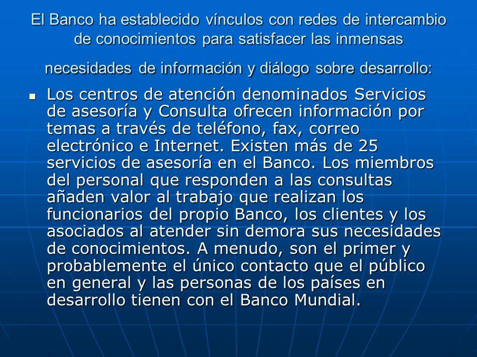El Banco ha establecido vínculos con redes de intercambio de conocimientos para satisfacer las inmensas necesidades de información y diálogo sobre desarrollo: