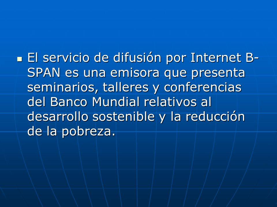 El servicio de difusión por Internet B-SPAN es una emisora que presenta seminarios, talleres y conferencias del Banco Mundial relativos al desarrollo sostenible y la reducción de la pobreza.