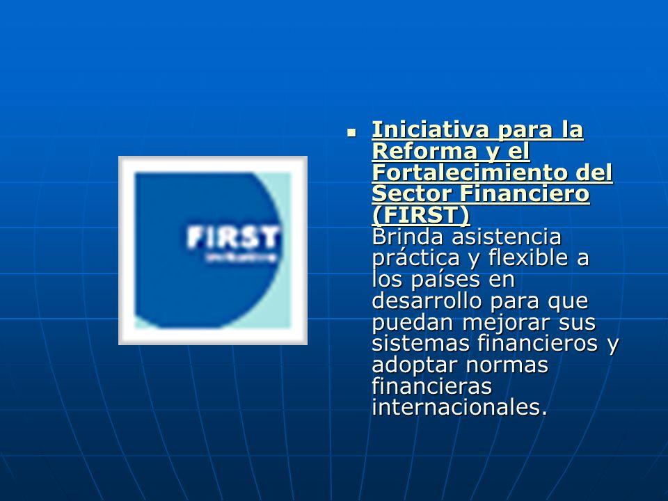 Iniciativa para la Reforma y el Fortalecimiento del Sector Financiero (FIRST) Brinda asistencia práctica y flexible a los países en desarrollo para que puedan mejorar sus sistemas financieros y adoptar normas financieras internacionales.