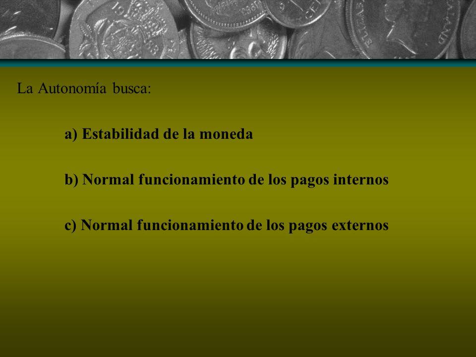 La Autonomía busca: a) Estabilidad de la moneda. b) Normal funcionamiento de los pagos internos.