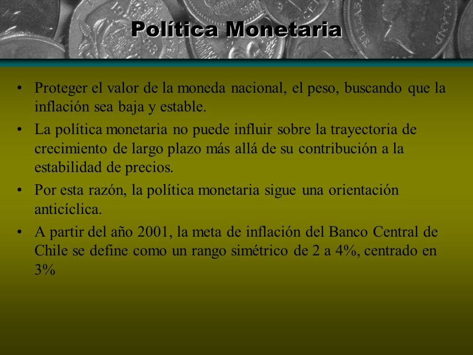 Política Monetaria Proteger el valor de la moneda nacional, el peso, buscando que la inflación sea baja y estable.