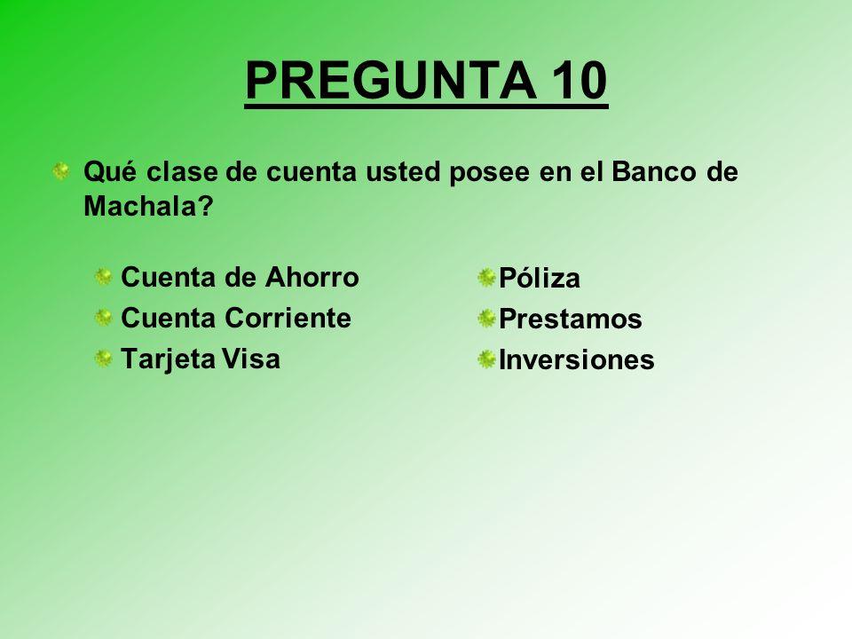 PREGUNTA 10 Qué clase de cuenta usted posee en el Banco de Machala