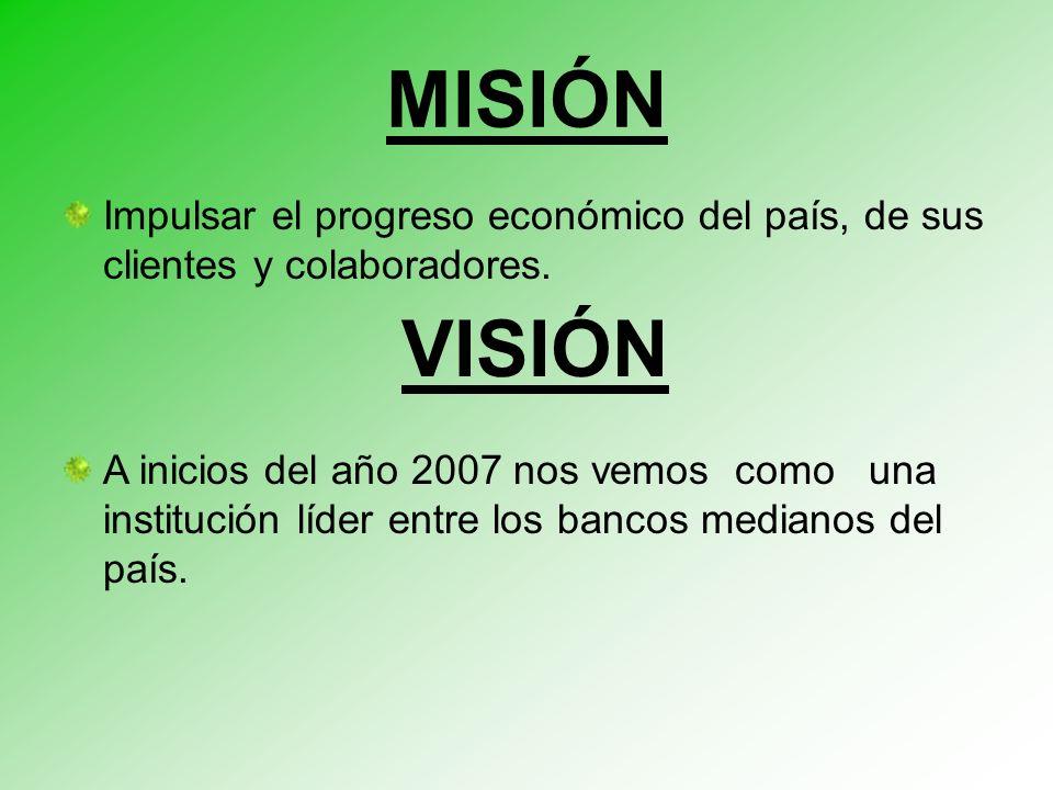 MISIÓN Impulsar el progreso económico del país, de sus clientes y colaboradores. VISIÓN.