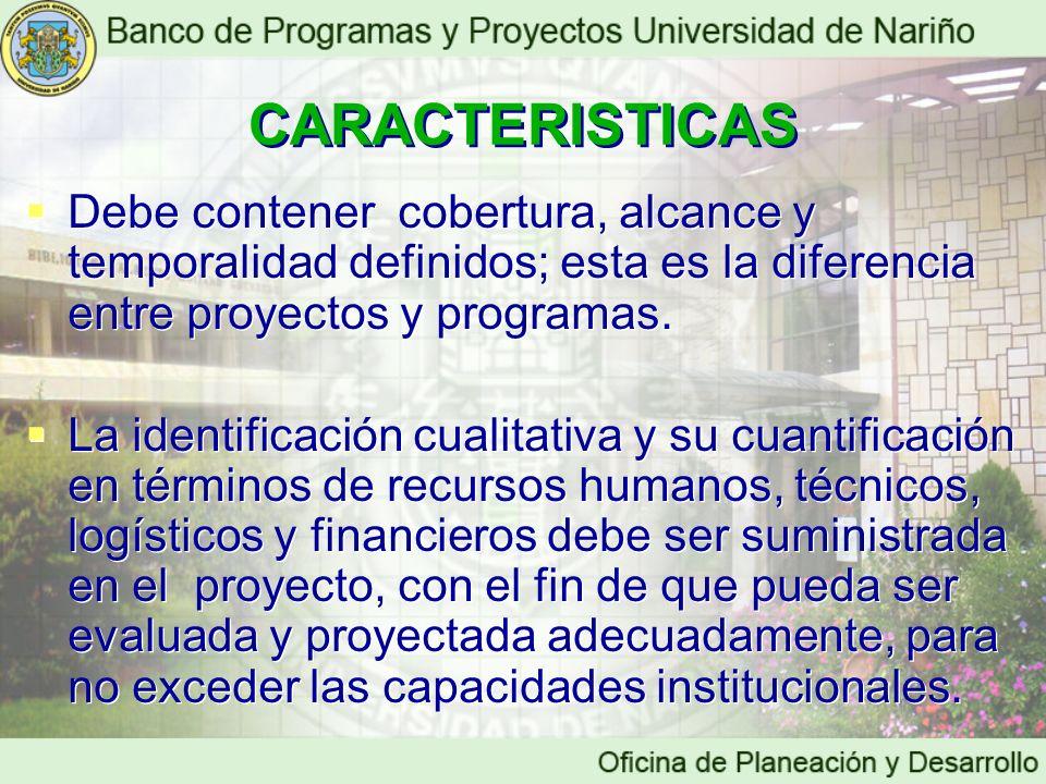 CARACTERISTICAS Debe contener cobertura, alcance y temporalidad definidos; esta es la diferencia entre proyectos y programas.