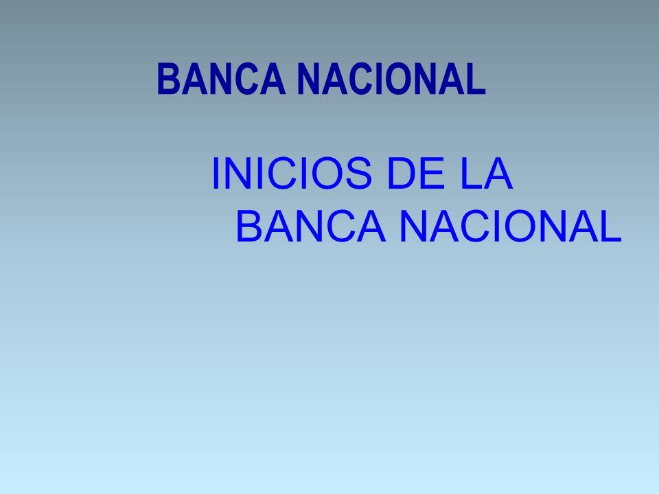 BANCA NACIONAL INICIOS DE LA BANCA NACIONAL
