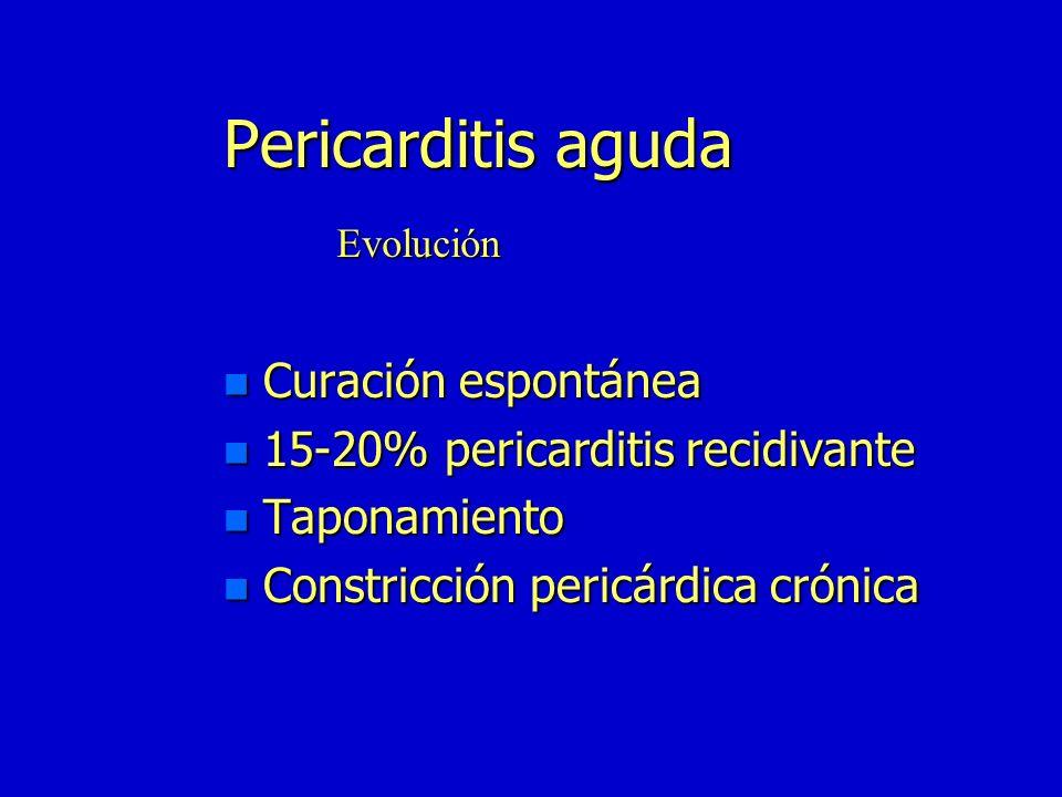 Pericarditis aguda Curación espontánea 15-20% pericarditis recidivante
