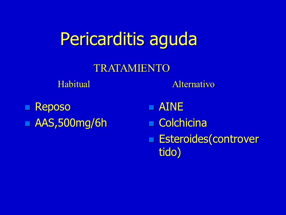 Pericarditis aguda TRATAMIENTO Reposo AAS,500mg/6h AINE Colchicina
