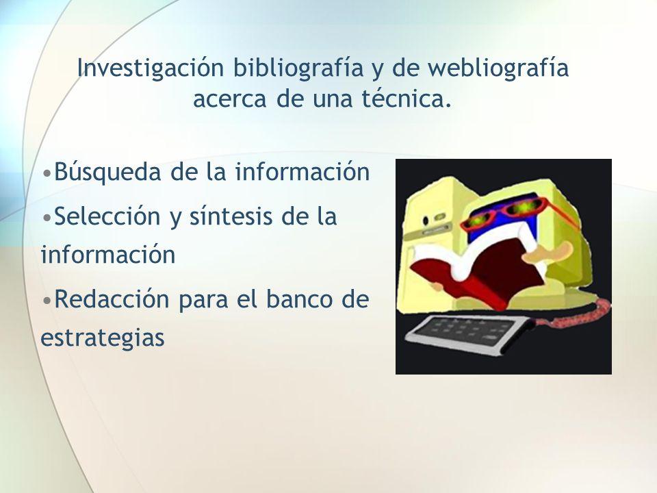 Investigación bibliografía y de webliografía acerca de una técnica.