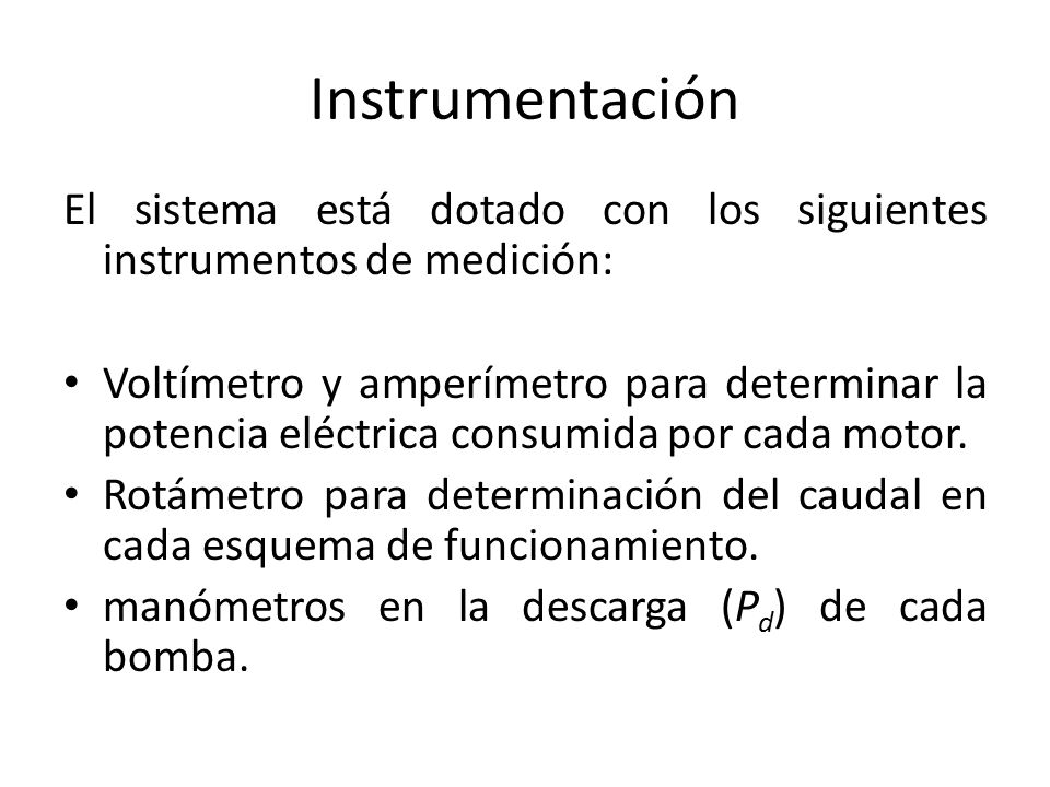 Instrumentación El sistema está dotado con los siguientes instrumentos de medición: