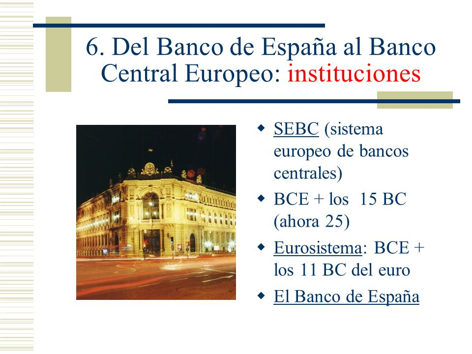 6. Del Banco de España al Banco Central Europeo: instituciones
