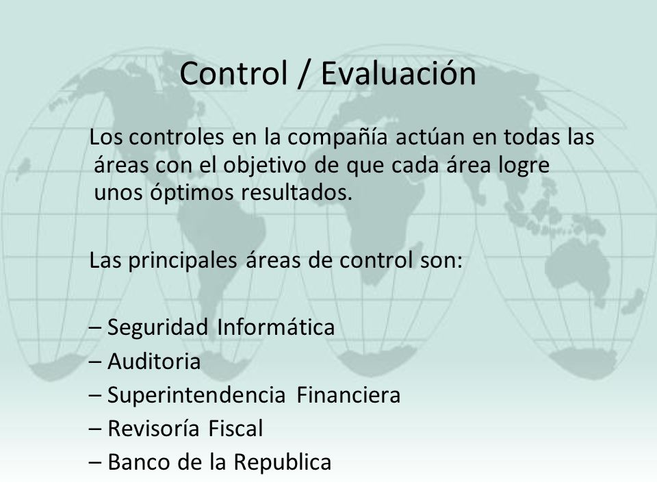 Control / Evaluación Los controles en la compañía actúan en todas las áreas con el objetivo de que cada área logre unos óptimos resultados.
