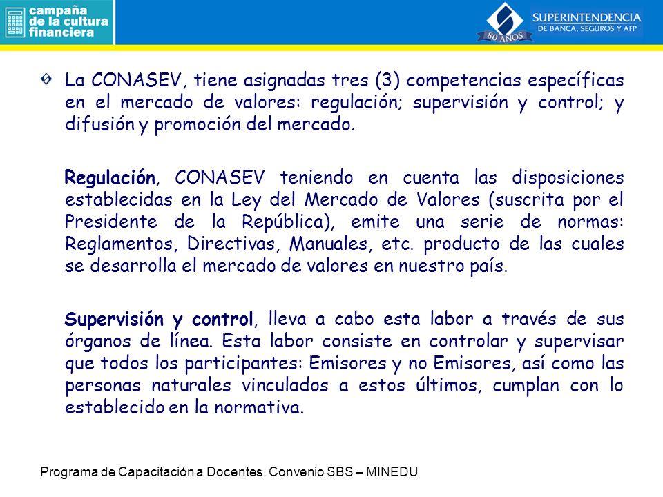 La CONASEV, tiene asignadas tres (3) competencias específicas en el mercado de valores: regulación; supervisión y control; y difusión y promoción del mercado.