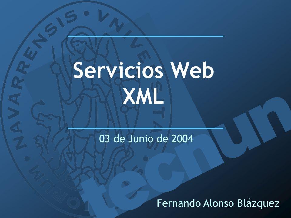 Servicios Web XML 03 de Junio de 2004 Fernando Alonso Blázquez