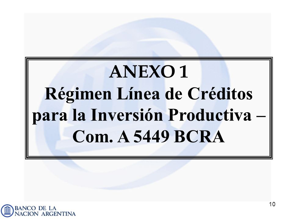 ANEXO 1 Régimen Línea de Créditos para la Inversión Productiva – Com. A 5449 BCRA