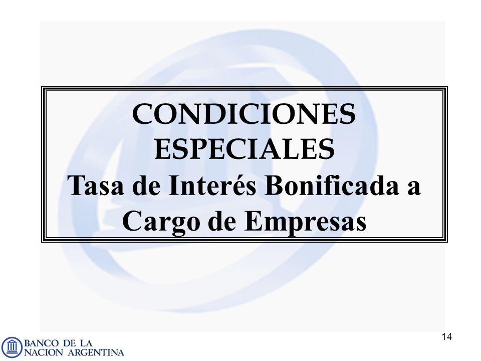 CONDICIONES ESPECIALES Tasa de Interés Bonificada a Cargo de Empresas