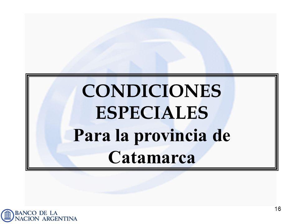 CONDICIONES ESPECIALES Para la provincia de Catamarca