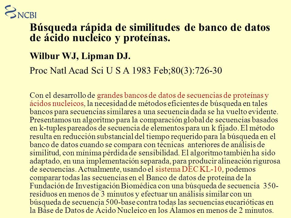 Búsqueda rápida de similitudes de banco de datos de ácido nucleico y proteínas. Wilbur WJ, Lipman DJ.