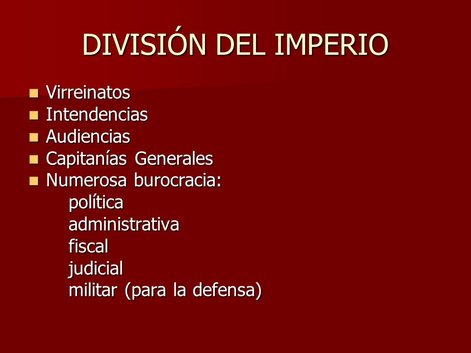 DIVISIÓN DEL IMPERIO Virreinatos Intendencias Audiencias