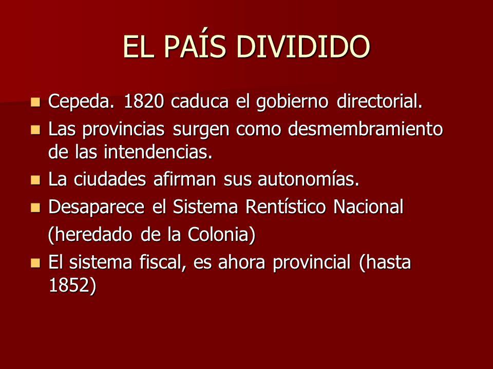 EL PAÍS DIVIDIDO Cepeda. 1820 caduca el gobierno directorial.