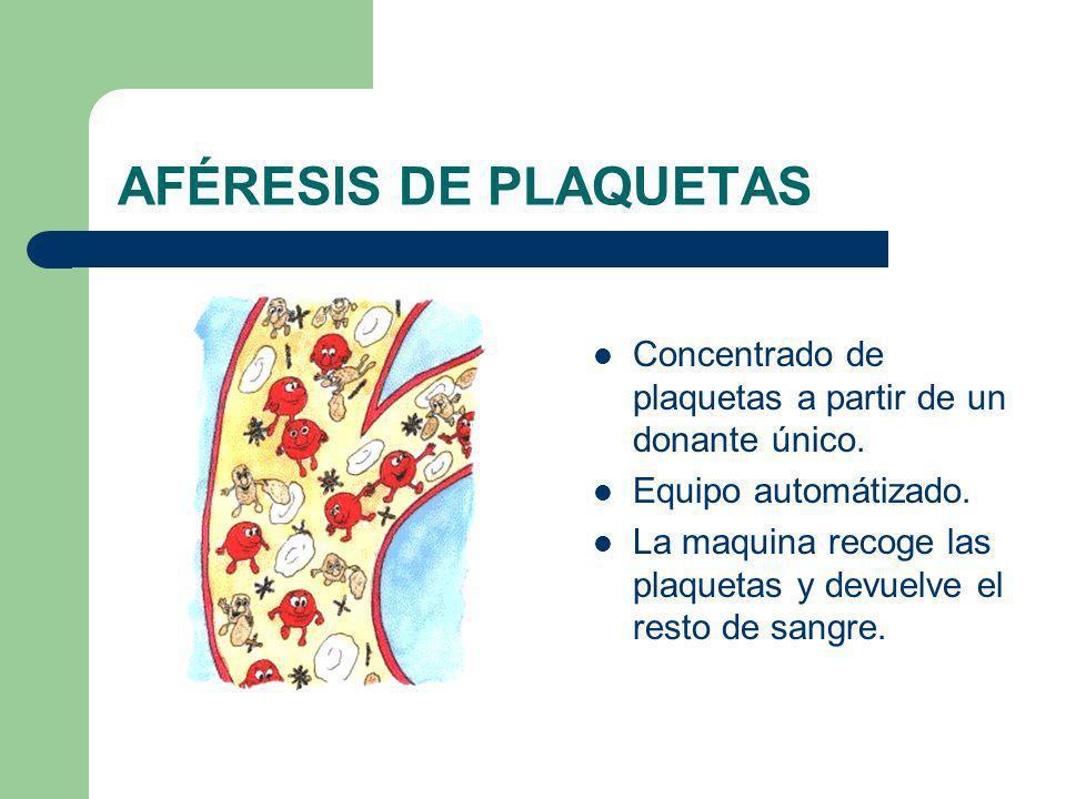 AFÉRESIS DE PLAQUETAS Concentrado de plaquetas a partir de un donante único. Equipo automátizado.
