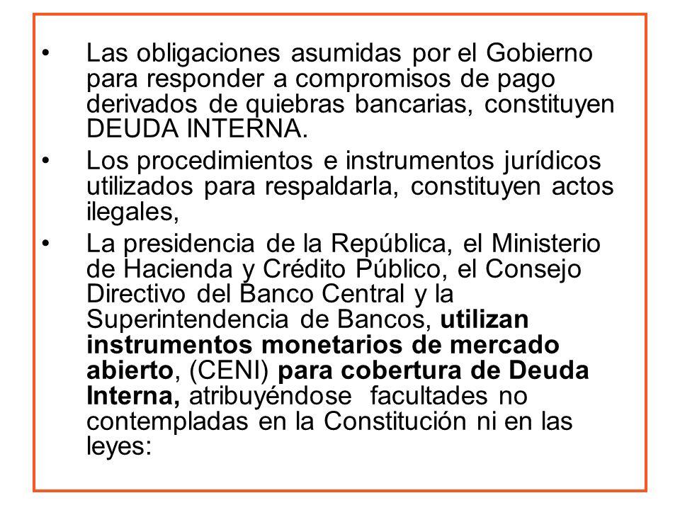 Las obligaciones asumidas por el Gobierno para responder a compromisos de pago derivados de quiebras bancarias, constituyen DEUDA INTERNA.