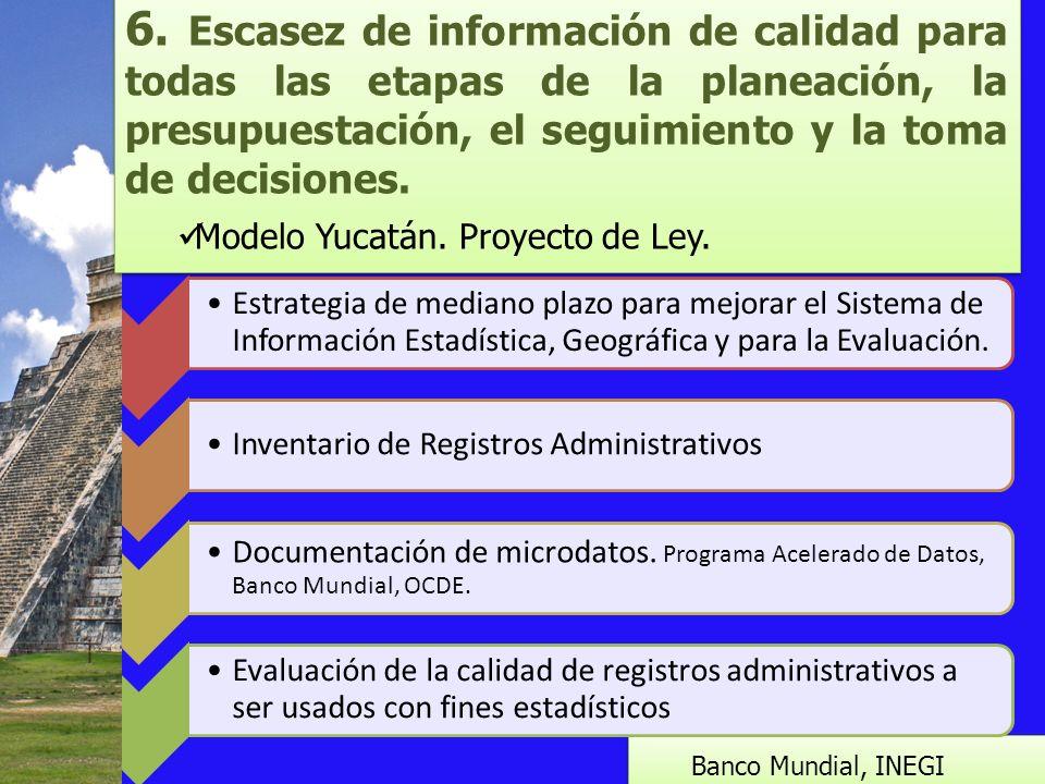 6. Escasez de información de calidad para todas las etapas de la planeación, la presupuestación, el seguimiento y la toma de decisiones.