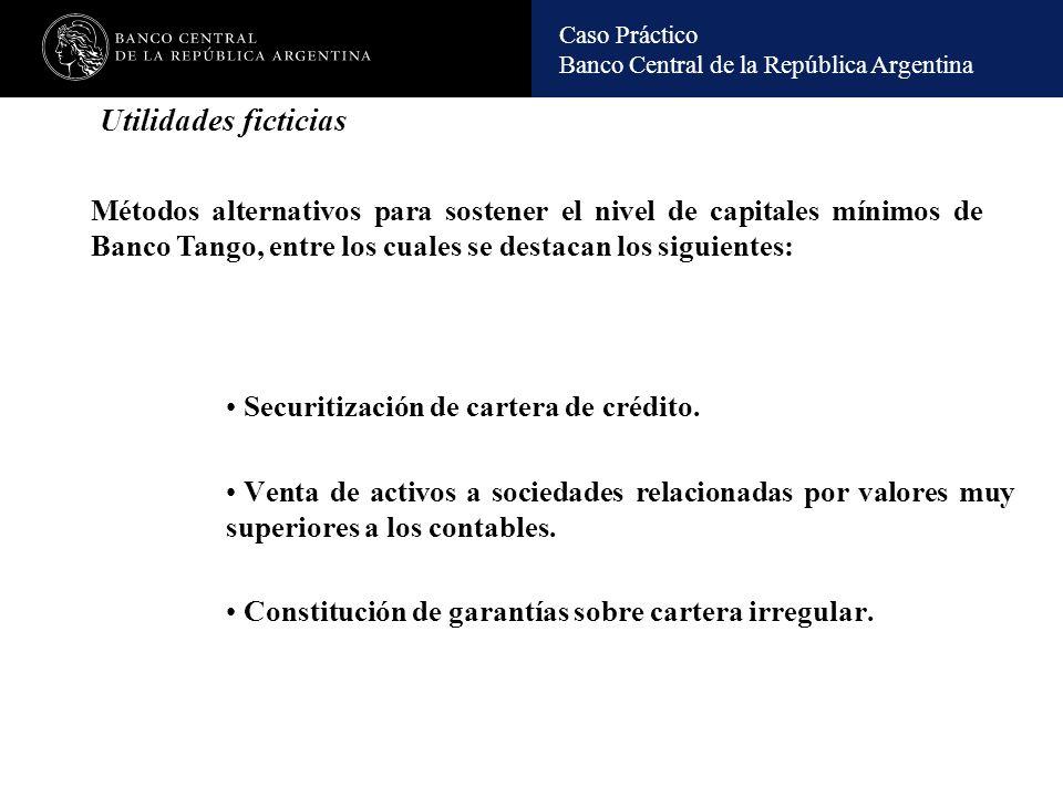 Utilidades ficticias Métodos alternativos para sostener el nivel de capitales mínimos de Banco Tango, entre los cuales se destacan los siguientes: