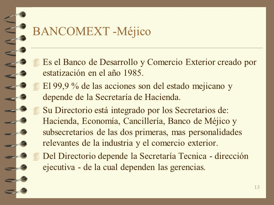 BANCOMEXT -Méjico Es el Banco de Desarrollo y Comercio Exterior creado por estatización en el año 1985.