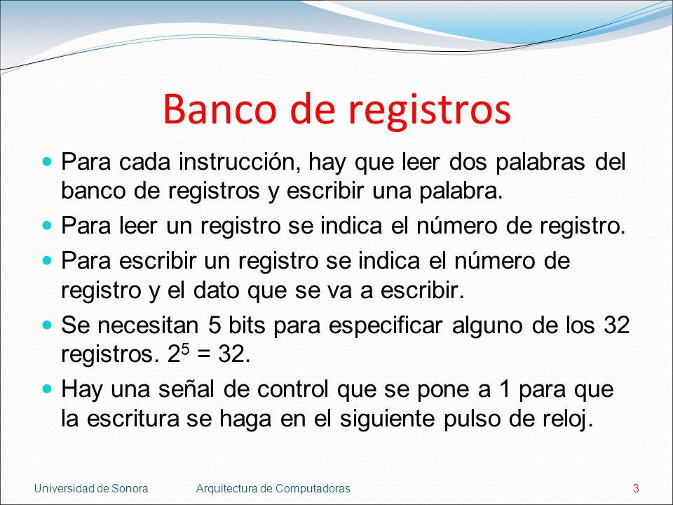 Banco de registros Para cada instrucción, hay que leer dos palabras del banco de registros y escribir una palabra.