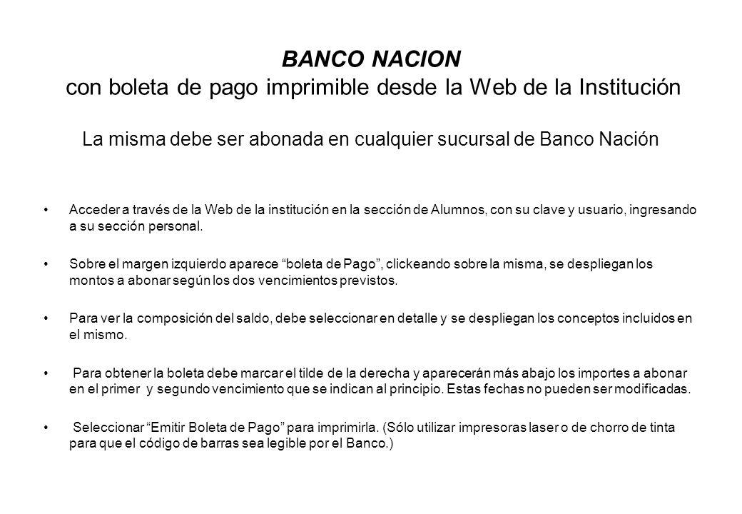 BANCO NACION con boleta de pago imprimible desde la Web de la Institución La misma debe ser abonada en cualquier sucursal de Banco Nación
