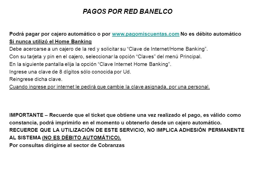 PAGOS POR RED BANELCO Podrá pagar por cajero automático o por www.pagomiscuentas.com No es débito automático.
