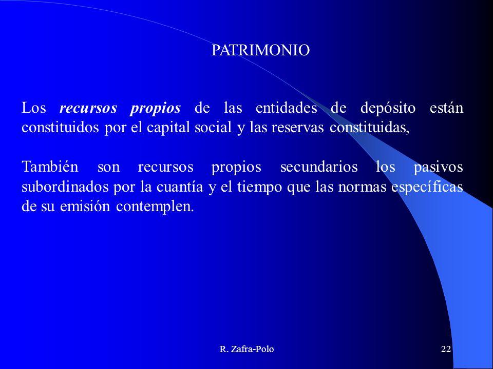 PATRIMONIO Los recursos propios de las entidades de depósito están constituidos por el capital social y las reservas constituidas,