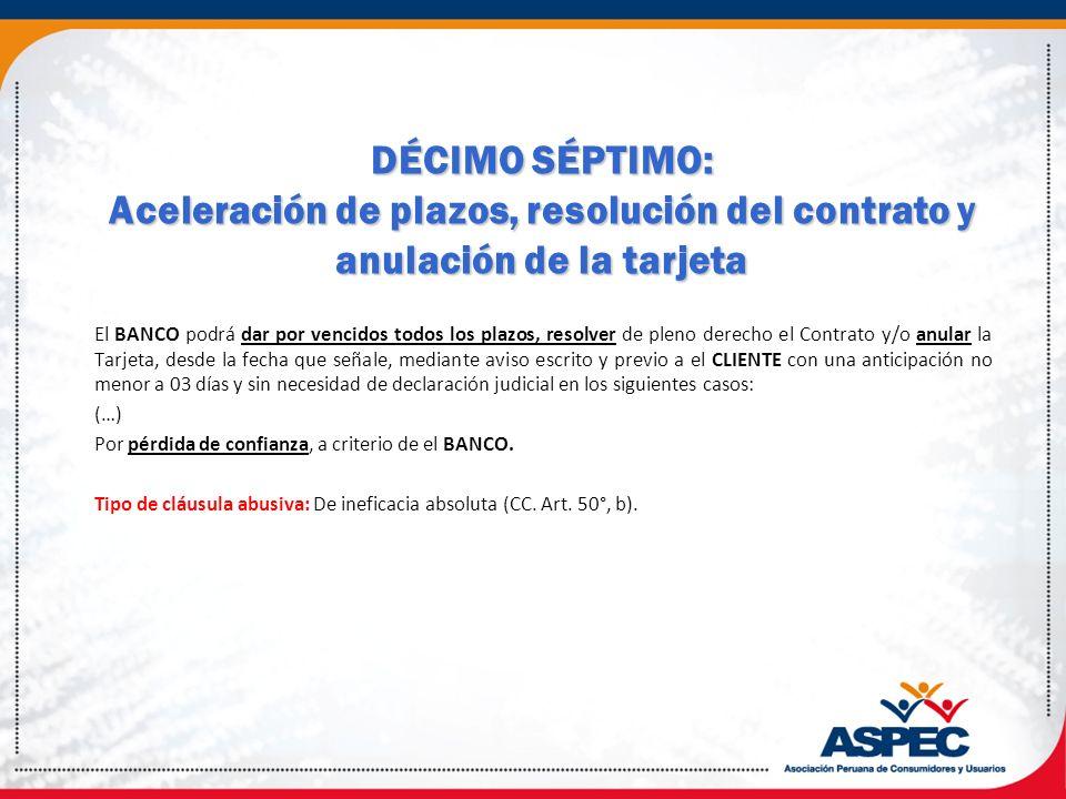 DÉCIMO SÉPTIMO: Aceleración de plazos, resolución del contrato y anulación de la tarjeta