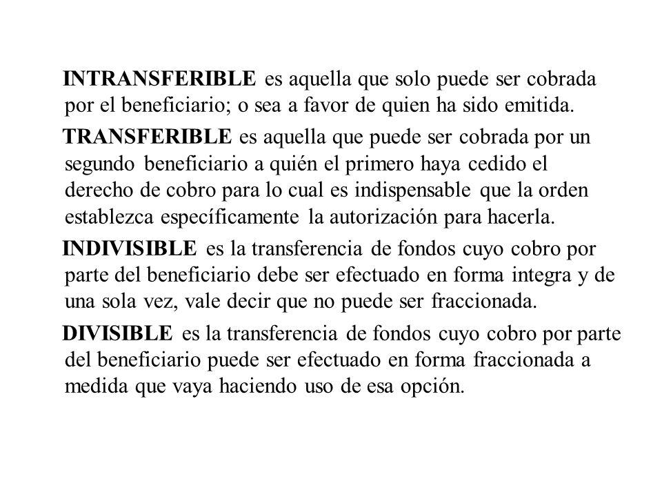 INTRANSFERIBLE es aquella que solo puede ser cobrada por el beneficiario; o sea a favor de quien ha sido emitida.
