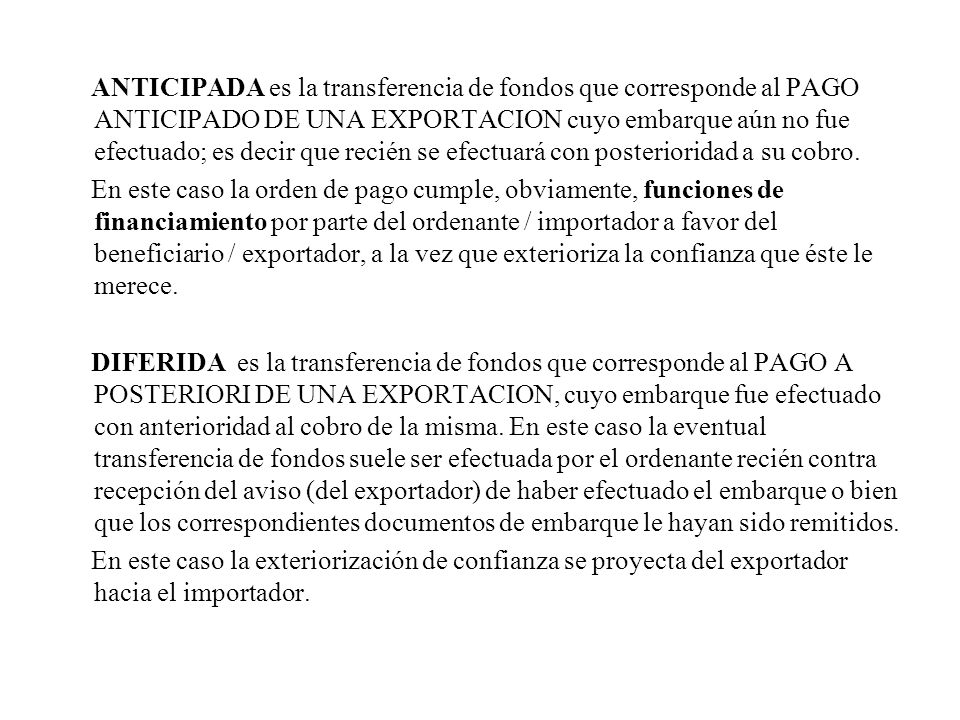 ANTICIPADA es la transferencia de fondos que corresponde al PAGO ANTICIPADO DE UNA EXPORTACION cuyo embarque aún no fue efectuado; es decir que recién se efectuará con posterioridad a su cobro.