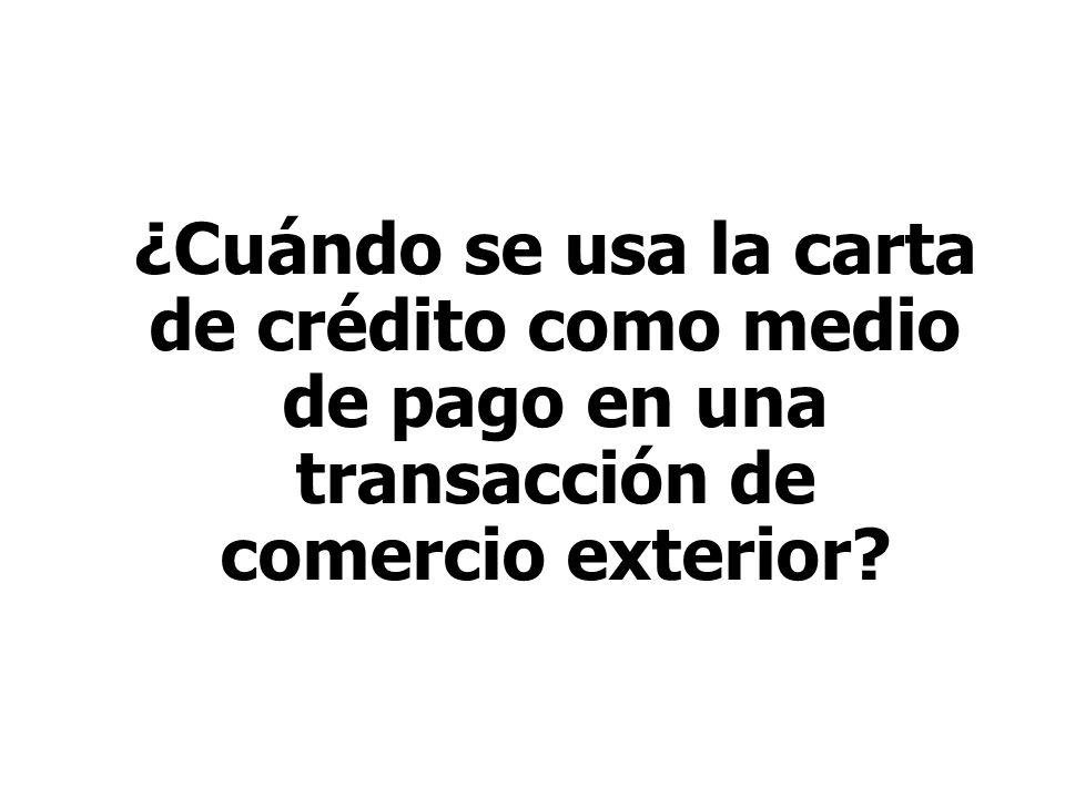 ¿Cuándo se usa la carta de crédito como medio de pago en una transacción de comercio exterior